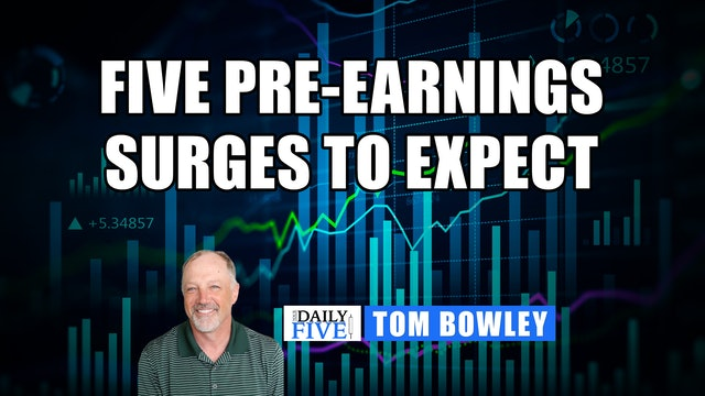 5 Pre-Earnings Surges To Expect | Tom Bowley (06.23)