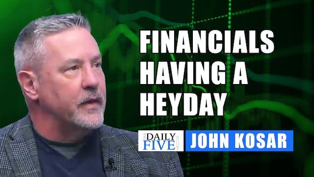 Financials Having A Heyday | John Kos...