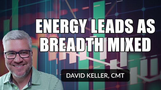Energy Leads as Breadth Remains Mixed | David Keller, CMT (07.01)