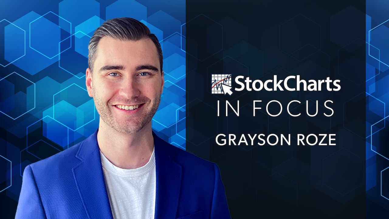 StockCharts In Focus with Grayson Roze