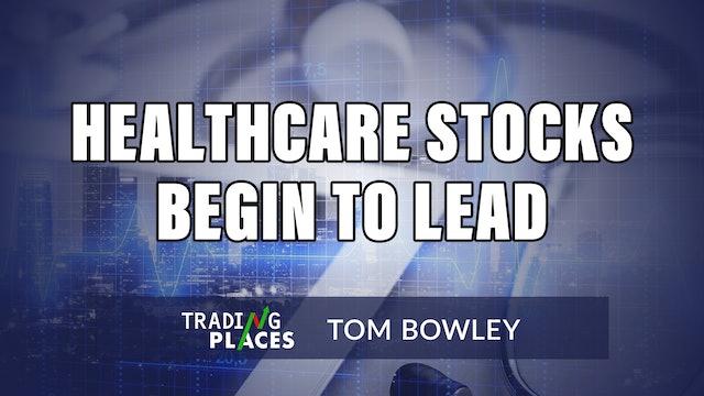 Health Care Stocks Begin To Lead | Tom Bowley (06.10)