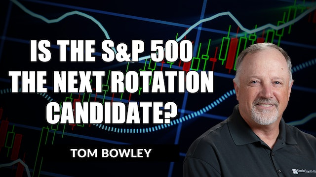 Is the S&P 500 the Next Rotation Candidate? | Tom Bowley (04.20)