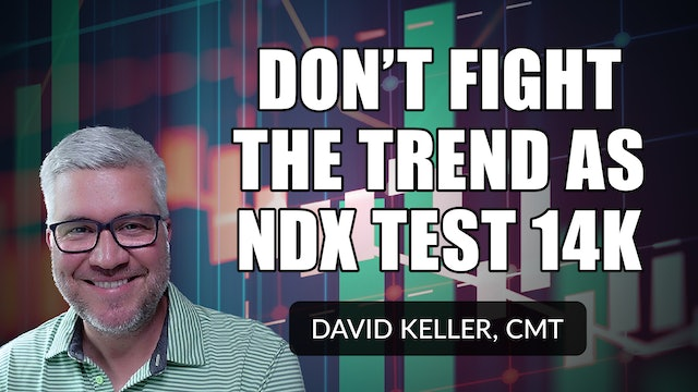 Don't Fight the Trend as NDX Tests 14K   David Keller, CMT (06.10)