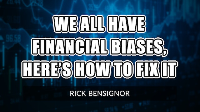 We All Have Financial Biases, Here's How To Fix It | Rick Bensignor (06.08)