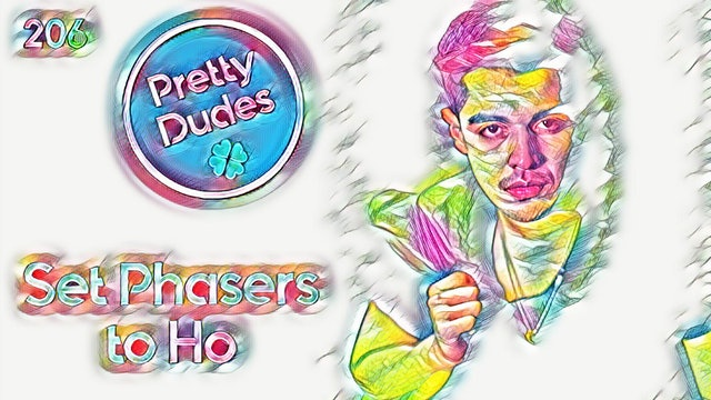 208: Set Phasers to Ho | PRETTY DUDES