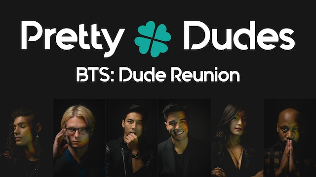 Dude Reunion | PRETTY DUDES S2 | Behind the Shirts
