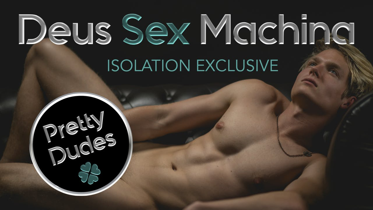 Pretty Dudes: Deus Sex Machina (Exclusive)