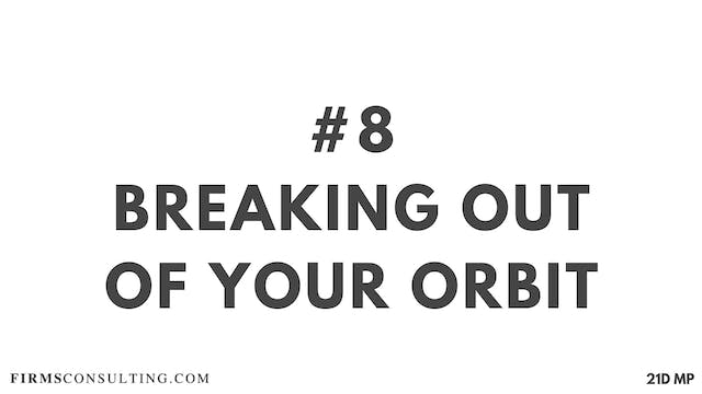 8 21D MP Breaking out of your orbit