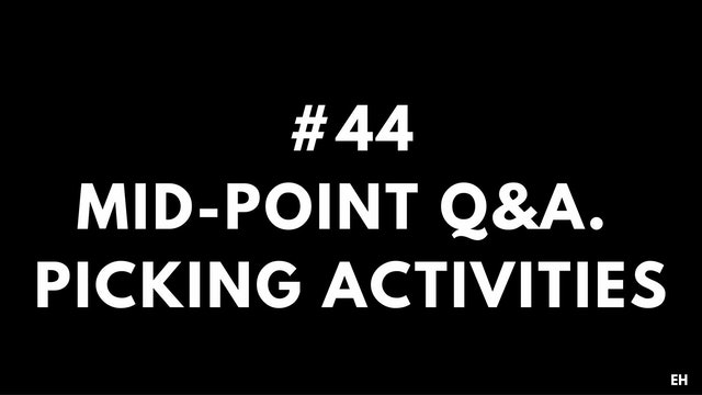 44 10 5 5 EH Mid-Point Q&A. Picking activities