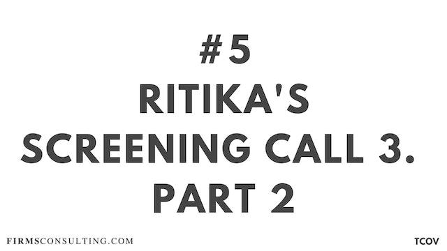 5 TCO V Ritika's Screening call #3. Part 2