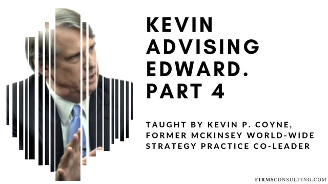 McKinsey Partner Kevin P. Coyne advising Edward. Part 4