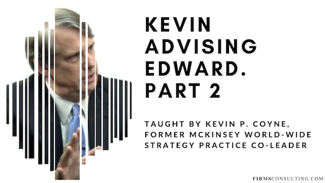 McKinsey Partner Kevin P. Coyne advising Edward. Part 2