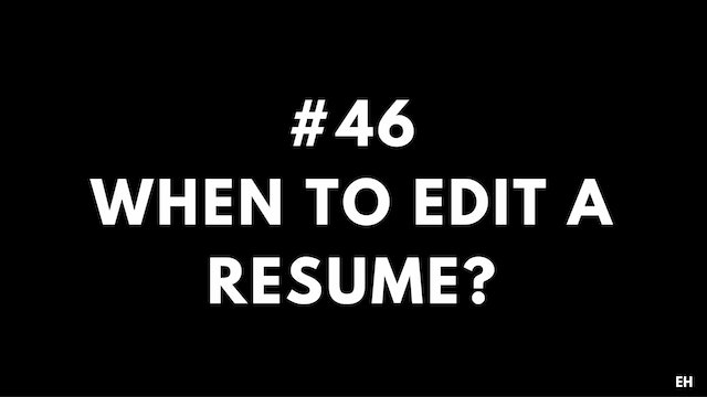 46 10 7 EH When to edit resume
