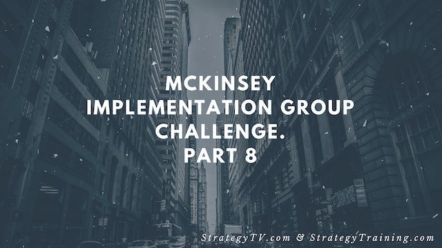 McKinsey Implementation Group Challenge. Part 8