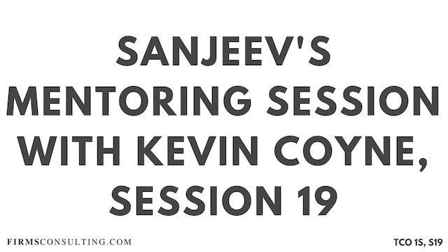 Kevin Coyne Mentoring, Sanjeev Session 19, Sanjeev's Mentoring Session with Kevin Coyne, former McKinsey WorldWide Strategy Co-Leader