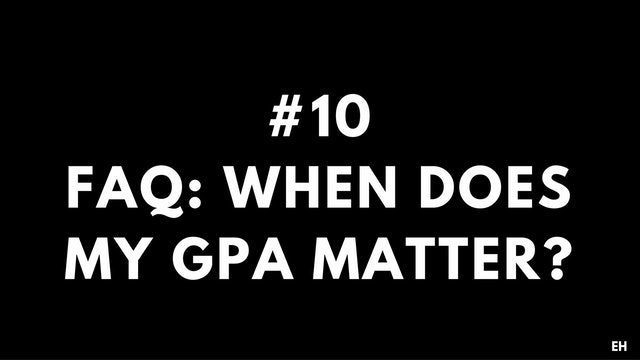 10 4.2 EH FAQ When does my GPA matter?