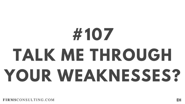 107 17.9 EH Talk me through your weak...