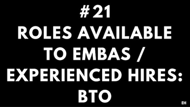 21 8.1 EH Roles available to EMBAs and Experienced Hires. BTO