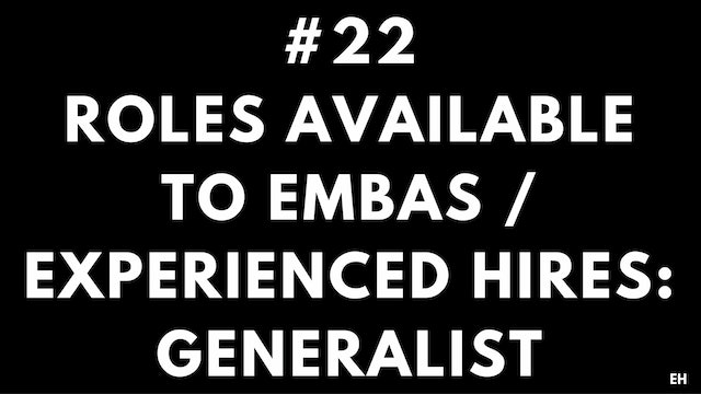 22 8.2 EH Roles available to EMBAs and Experienced Hires. Generalist