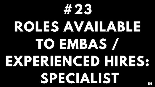 23 8.3 EH Roles available to EMBAS and  experienced hires. Specialist