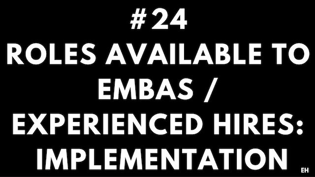 24 8.4 EH Roles available to EMBAS and  experienced hires. Implementation