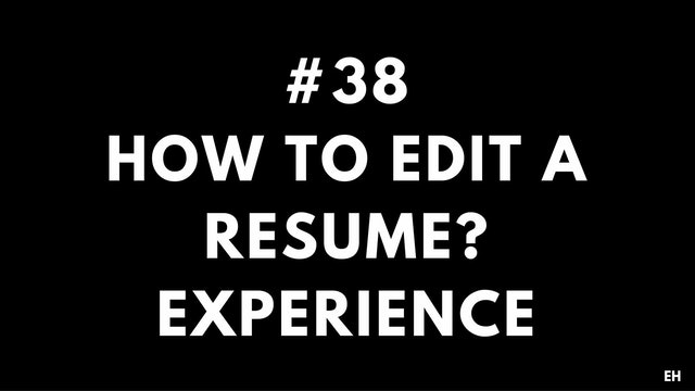 38 10 4 7 EH How to edit a resume. Experience