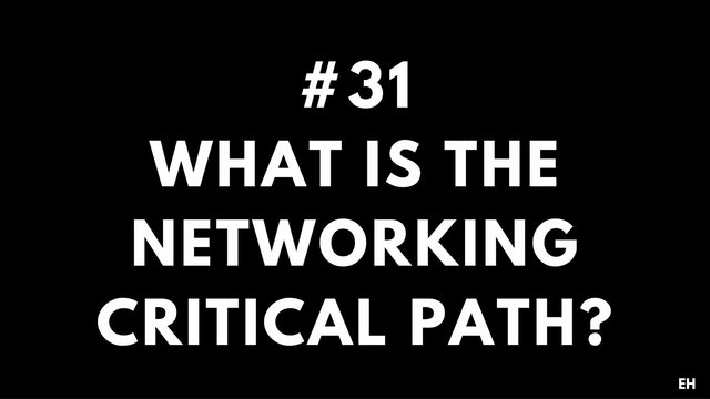 31 10.3 EH What is the networking critical path