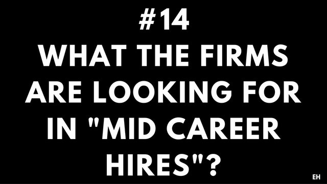 "14 5.1 EH What the firms are looking for in ""mid career hires"""