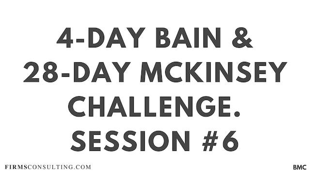 4-Day Bain & 28-Day McKinsey Challenge. Session 6