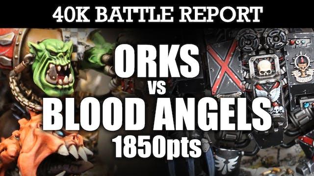 Orks vs Blood Angels 40K Battle Report THE STUFF OF LEGENDS! 7th Ed 1850pts