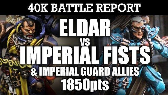 Eldar vs Imperial Fists & IG Allies 40K Battle Report POWER STRUGGLE! 7th Ed 1850pts