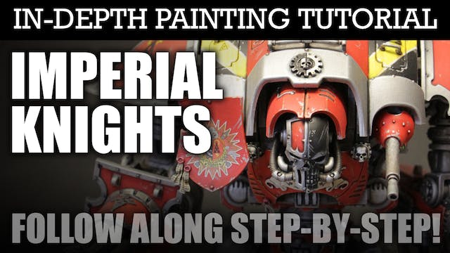 IMPERIAL KNIGHTS In-Depth Painting Tutorial