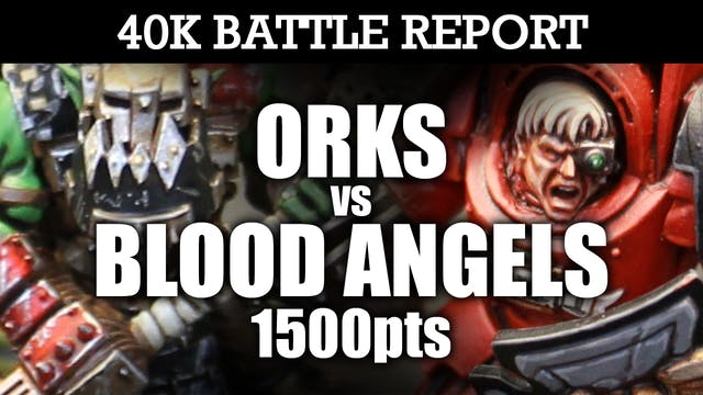 Blood Angels vs Orks 40K Battle Report RETURN OF THE RIPPA! 7th Ed 1500pts