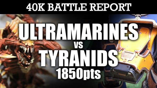 Ultramarines vs Tyranids 40K Battle Report TIDE VS TITAN! 7th Edition 1850pts