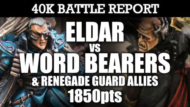 Eldar vs Word Bearers & Renegade Allies 40K Battle Report AN ALLIANCE OF EVIL! 7th Ed 1850pts
