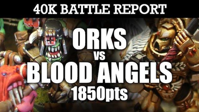 Orks vs Blood Angels 40K Battle Report OLD GRUDGES! 7th Ed 1850pts