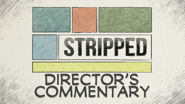 Stripped: Director's Commentary