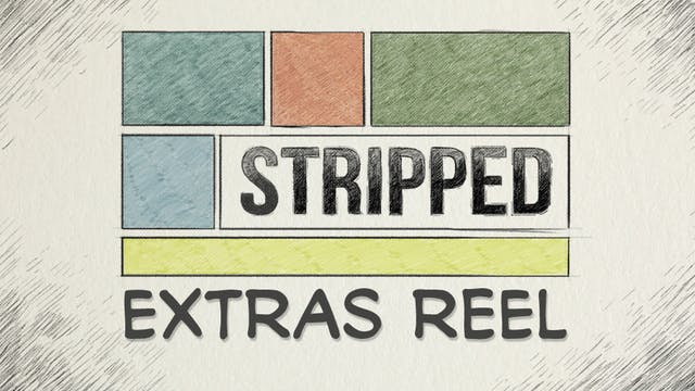 Stripped: Extras Reel