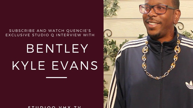 Quencie Interview Bentley Kyle Evans