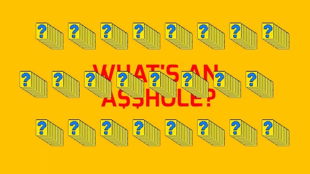 DON'T BE AN A$$HOLE 1: WHAT'S AN A$$HOLE?