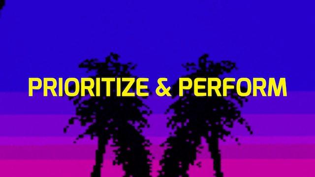 PRIORITIZE + PERFORM