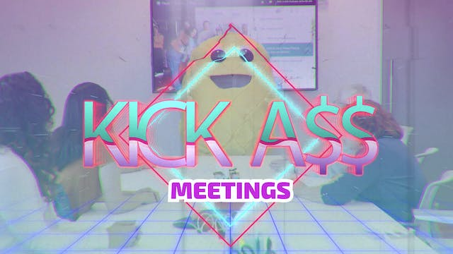 KICK A$$ MEETINGS 1:  OVERVIEW