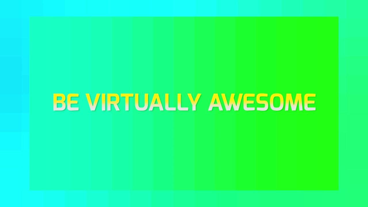 BE VIRTUALLY AWESOME
