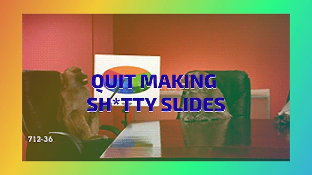 BE VIRTUALLY AWESOME: 4 QUIT MAKING SH*TTY SLIDES