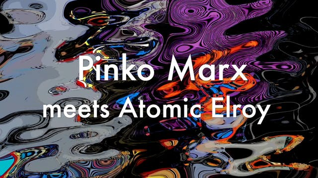 Pinko Marx meets Atomic Elroy