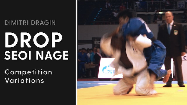 Competition Variations | Drop Seoi Nage | Dimitri Dragin