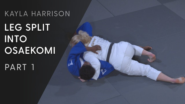 Overview | Leg Split into Osaekomi | Kayla Harrison