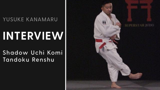 Shadow Uchi Komi - Tandoku Renshu | Interview | Yusuke Kanamaru