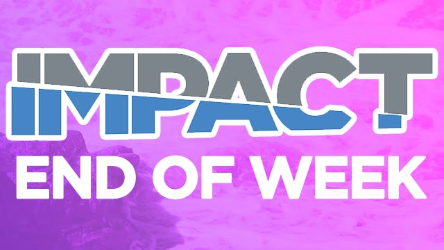 Impact 17 End of Week Video