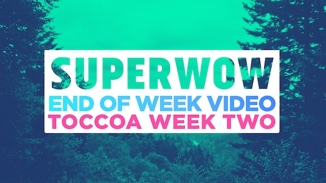Superwow 18: Toccoa 5 Day - End of Week Video